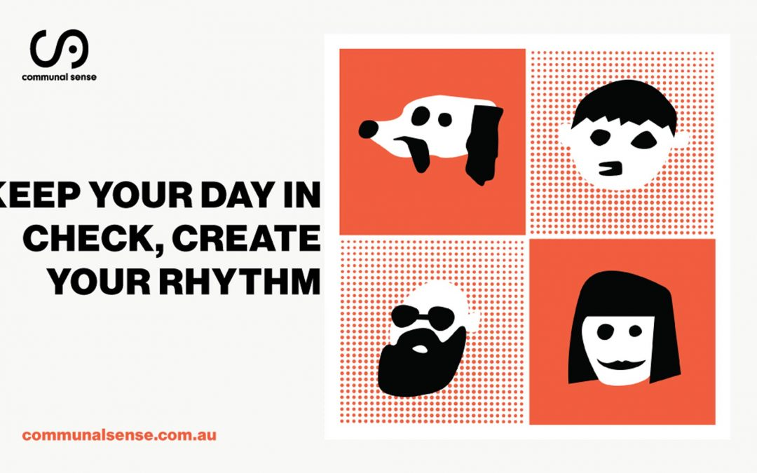 Keep your day in check, create your rhythm